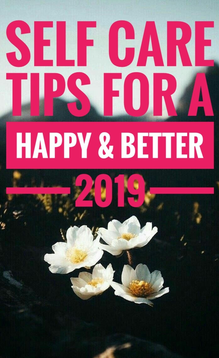 Self Care tips for a Happy & Better 2019!